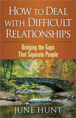 How to Deal with Difficult Relationships: Bridging the  Gaps That Separate People  -     By: June Hunt