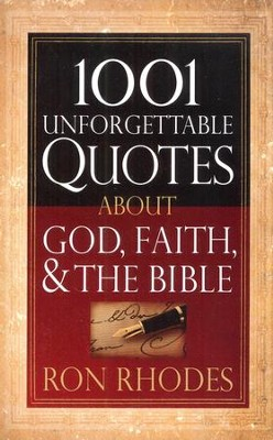 1001 Unforgettable Quotes About God, Faith & the Bible   -     By: Ron Rhodes