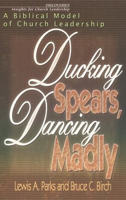 Ducking Spears, Dancing Madly: A Biblical Model of Church Leadership  -     By: Lewis Parks, Bruce Birch