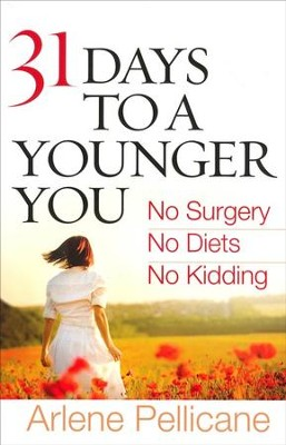 31 Days to a Younger You: No Surgery, No Dieting, No Kidding  -     By: Arlene Pellicane