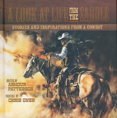 A Look at Life from the Saddle: Stories and Inspiration from a Cowboy  -     By: Armour Patterson     Illustrated By: Chris Owen