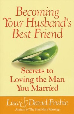 Becoming Your Husband's Best Friend: Secrets to Loving the Man You Married  -     By: David Frisbie, Lisa Frisbie