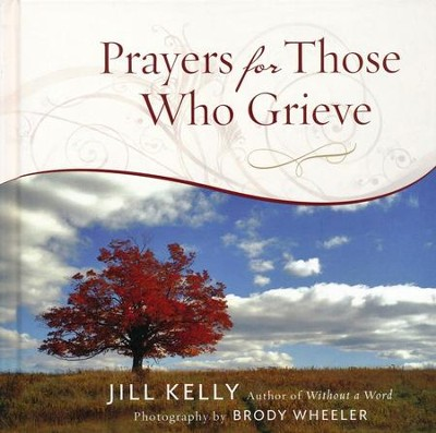 Prayers for Those Who Grieve  -     By: Jill Kelly, Brody Wheeler