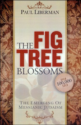 The Fig Tree Blossoms: The Emerging of Messianic Judaism  -     By: Paul Liberman