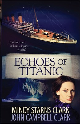 Echoes of Titanic   -     By: Mindy Starns-Clark, John Clark
