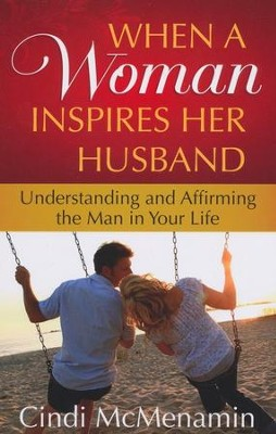 When a Woman Inspires Her Husband  -     By: Cindi McMenamin
