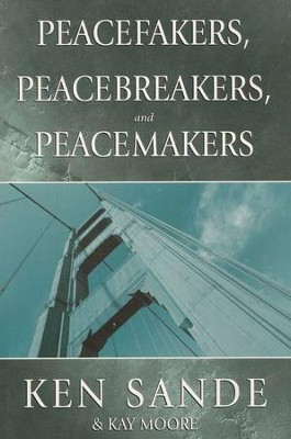 Peacefakers, Peacebrakers, Peacemakers: Study Guide  -     By: Ken Sande
