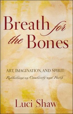 Breath for the Bones: Art, Imagination and Spirit: A Reflection on Creativity and Faith  -     By: Luci Shaw