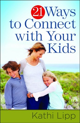 21 Ways to Connect with Your Kids  -     By: Kathi Lipp