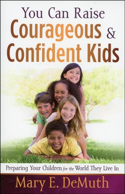 You Can Raise Courageous & Confident Kids: Preparing Your Children for the World They Live In (slightly im)  -     By: Mary E. DeMuth