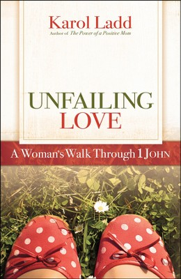 Unfailing Love: A Woman's Walk Through First John   -     By: Karol Ladd