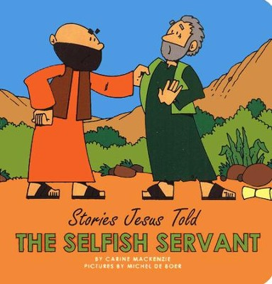 Stories Jesus Told: The Selfish Servant, Board Book   -     By: Carine MacKenzie