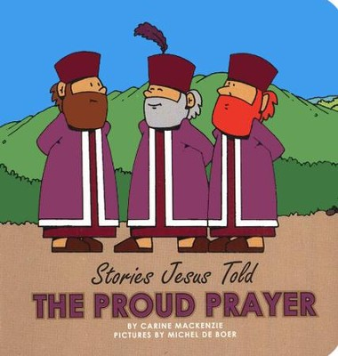 Stories Jesus Told: The Proud Prayer, Board Book   -     By: Carine MacKenzie
