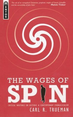 The Wages of Spin: Critical Writings on Historic and Contemporary Evangelicalism  -     By: Carl R. Trueman