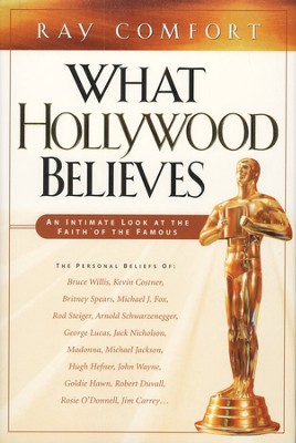 What Hollywood Believes: An Intimate Look at the Faith  of the Famous  -     By: Ray Comfort