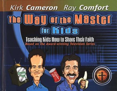 The Way of the Master for Kids:  Teaching Kids How to Share Their Faith  -     By: Kirk Cameron, Ray Comfort