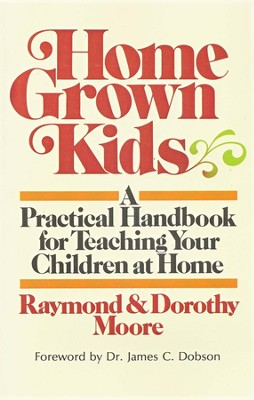 Home Grown Kids: A Practical Handbook for Teaching Your Children at Home  -     By: Raymond Moore, Dorothy Moore