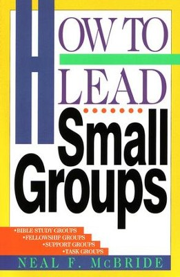 How to Lead Small Groups   -     By: Neal McBride