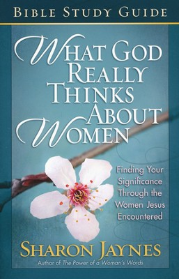 What God Really Thinks About Women, Bible Study Guide   -     By: Sharon Jaynes