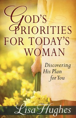 God's Priorities for Today's Woman: Discovering His Plan for You (slightly imperfect)  -     By: Lisa Hughes