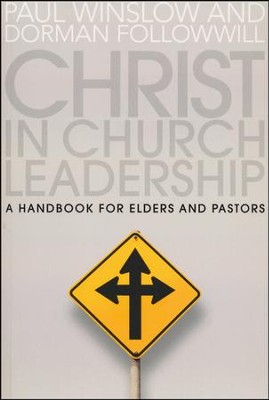 Christ In Church Leadership: A Handbook for Elders and Pastors  -     By: Paul Winslow, Dorman Followwill