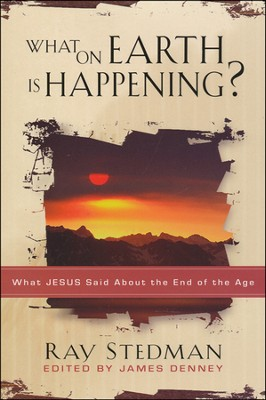 What on Earth is Happening: What Jesus Said About the End of the Age  -     By: Ray C. Stedman