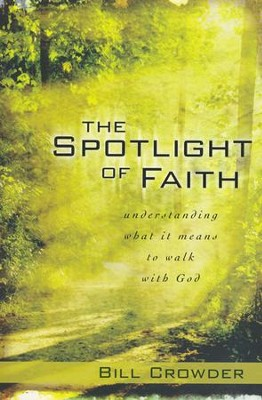 The Spotlight of Faith: Understanding What it Means to Walk with God  -     By: Bill Crowder