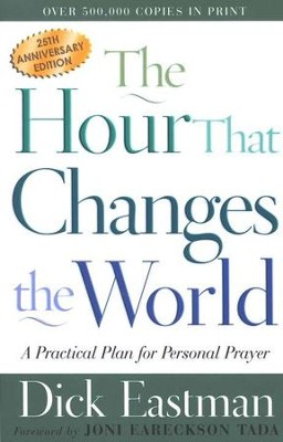 The Hour That Changes the World: A Practical Plan for Personal  Prayer, 25th Anniversary Edition   -     By: Dick Eastman
