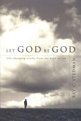 Let God Be God: Life-changing Truths from the Book of Job  -     By: Ray C. Stedman