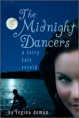 The Midnight Dancers: A Fairy Tale Retold   -     By: Regina Doman