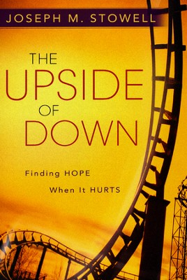The Upside Of Down: Finding Hope When it Hurts  -     By: Joseph M. Stowell