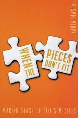When the Pieces Don't Fit: Making Sense of Life's Puzzles  -     By: Karen Mason