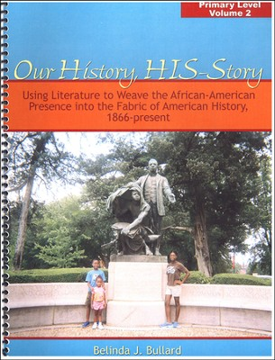 Our History, HIS-Story: Using Literature to Weave the African-American Presence into the Early Fabric of American History, 1866-present, Primary Level Volume 2  -     By: Belinda J. Bullard