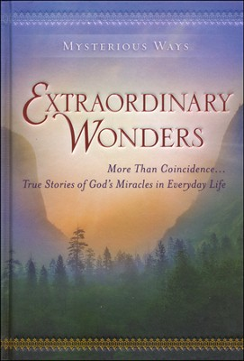 Extraordinary Wonders: More Than Coincidence . . . True Stories of God's Miracles in Everyday Life  -     By: Guideposts Editors