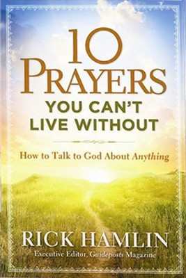 10 Prayers You Can't Live Without: How to Talk to God About Anything  -     By: Rick Hamlin