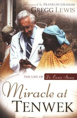 Miracle at TenWek: The Life of Dr. Ernie Steury  -     By: Gregg Lewis