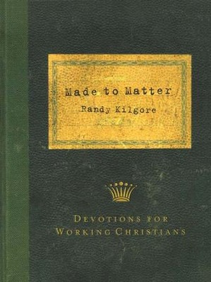 Made to Matter: Devotions for Working Christians  -     By: Randy Kilgore