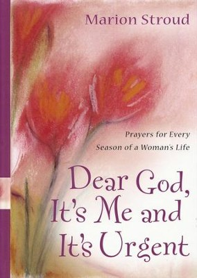 Dear God, It's Me and It's Urgent: Prayers for Every Season of a Woman's Life  -     By: Marion Stroud