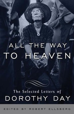 All the Way to Heaven: The Selected Letters of Dorothy Day  -     By: Dorothy Day
