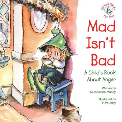 Mad Isn't Bad: A Child's Book About Anger, Elf Help  Book  -