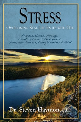 Stress: Overcoming Real-Life Issues with God: Finances, Health, Marriage, Parenting, Careers, Employment, Workplace Violence, Eating Disorders, Grief  -     By: Steven Haymon
