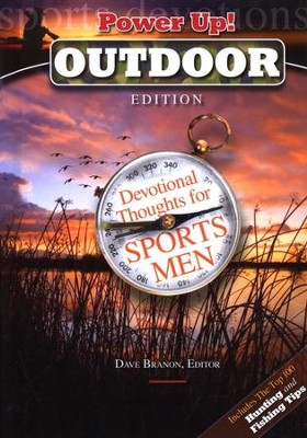 Power Up! Outdoor: Devotional Thoughts for Sportsmen  -     Edited By: Dave Branon