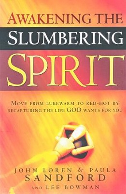 Awakening Your Slumbering Spirit: Set Free to   Experience The Joy and Richness of a Deeper Connection  -     By: John Loren Sandford