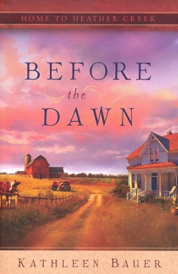 Before the Dawn, Home to Heather Creek Series #1   -     By: Kathleen Bauer