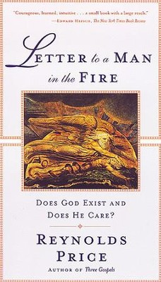 Letter To A Man In The Fire: Does God Exist And Does He Care - eBook  -     By: Reynolds Price
