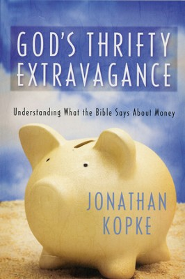 God's Thrifty Extravagance: Understanding What the Bible Says About Money  -     By: Jonathan Kopke