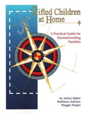 Gifted Children at Home: A Practical Guide          -     By: Janice Baker, Kathleen Julicher, Maggie Hogan