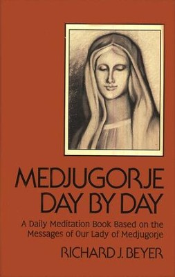 Medjugorje Day by Day: A Daily Meditation Book Based on the Messages of Our Lady of Medjugorje  -     By: Richard J. Beyer