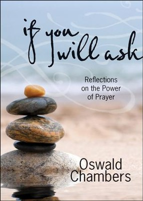 If You Will Ask: Reflections on the Power of Prayer, Updated Gift Edition  -     By: Oswald Chambers