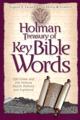 The Holman Treasury of Key Bible Words  -     By: Eugene Carpenter, Philip W. Comfort
